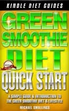 Green Smoothie Diet Quick-Start ebook by Michael Smallings