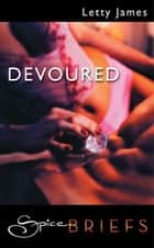 Devoured (Mills & Boon Spice) ebook by Letty James