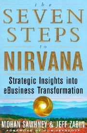 The Seven Steps to Nirvana: Strategic Insights into eBusiness Transformation ebook by Sawhney, Mohan