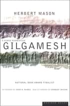Gilgamesh - A Verse Narrative ebook by Herbert Mason, John H. Marks