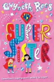 My Super Sister ebook by Gwyneth Rees,Lydia Monks,Ella Okstad