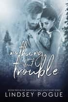 Nothing But Trouble - A Saratoga Falls Love Story, #2 ebook by Lindsey Pogue