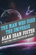 The Man Who Used the Universe ebook by