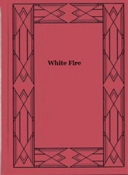 White Fire ebook by Roy J. Snell