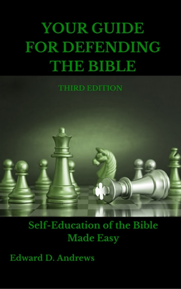YOUR GUIDE FOR DEFENDING THE BIBLE - Self-Education of the Bible Made Easy, Third Edition ebook by Edward D. Andrews