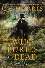 Who Buries the Dead - A Sebastian St. Cyr Mystery ebook by C.S. Harris