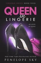 Queen in Lingerie - Lingerie, #4 ebook by Penelope Sky
