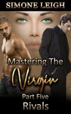 Rivals - Mastering the Virgin, #5 ebook by Simone Leigh