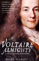 Voltaire Almighty - A Life in Pursuit of Freedom ebook by Roger Pearson