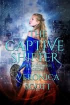 The Captive Shifter ebook by Veronica Scott