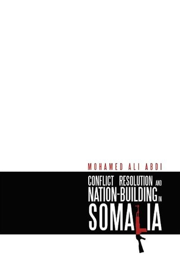 CONFLICT RESOLUTION AND NATION-BUILDING IN SOMALIA ebook by Mohamed Ali Abdi