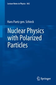 Nuclear Physics with Polarized Particles ebook by Hans Paetz gen. Schieck