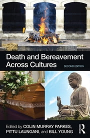 Death and Bereavement Across Cultures - Second edition ebook by Colin Murray Parkes,Pittu Laungani,William Young