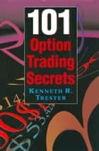 101 Option Trading Secrets ebook by Kenneth Trester
