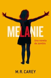 Melanie - Una novela de zombis ebook by Mike Carey, Manuel Mata