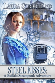 Steel Kisses: A Buffalo Steampunk Adventure ebook by Laura  Strickland