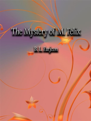 The Mystery of M. Felix ebook by B. L. Farjeon