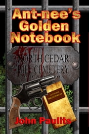 Ant-nee's Golden Notebook ebook by John Paulits