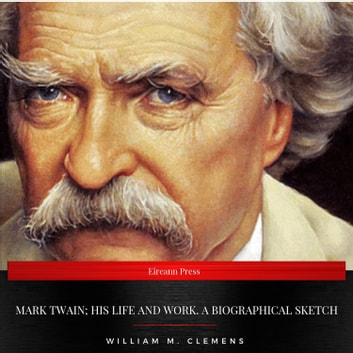 Mark Twain; his life and work. A biographical sketch audiobook by William M. Clemens,Mark Twain
