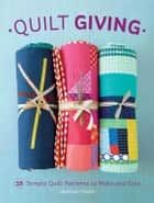 Quilt Giving - 19 Simple Quilt Patterns to Make and Give ebook by Deborah Fisher