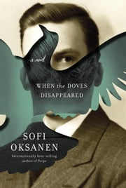 When the Doves Disappeared - A novel ebook by Sofi Oksanen,Lola Rogers