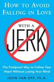 How to Avoid Falling in Love with a Jerk ebook by Kobo.Web.Store.Products.Fields.ContributorFieldViewModel