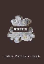 Wilhelm ebook by Lidija Pavlovic-Grgic