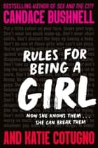 Rules for Being a Girl ebook by Candace Bushnell, Katie Cotugno