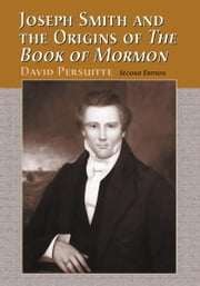 Joseph Smith and the Origins of The Book of Mormon, 2d ed. ebook by David Persuitte
