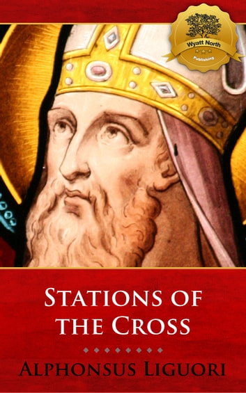 Stations of the Cross with Meditations 電子書 by St. Alphonsus Liguori, Wyatt North