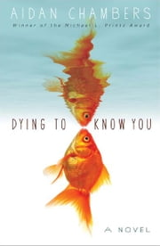 Dying to Know You ebook by Aidan Chambers
