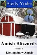 Amish Blizzards: Volume Five: Kissing Snow Angels ebook by Sicily Yoder