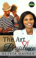 The Art of Persistence - The Men of Endurance, #5 ebook by Olivia Gaines