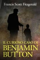 Il curioso caso di Benjamin Button ebook by Francis Scott Fitzgerald