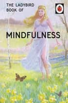 The Ladybird Book of Mindfulness ebook by Jason Hazeley, Joel Morris