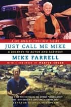Just Call Me Mike ebook by Mike Farrell,Martin Sheen