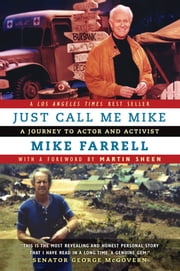 Just Call Me Mike - A Journey to Actor and Activist ebook by Mike Farrell,Martin Sheen