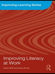 Improving Literacy at Work ebook by Alison Wolf,Karen Evans