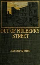 Out of Mulberry Street ebook by Jacob A. Riis