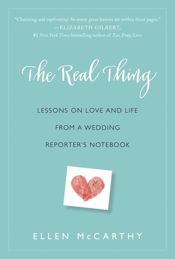 The Real Thing - Lessons on Love and Life from a Wedding Reporter's Notebook ebook by Ellen McCarthy