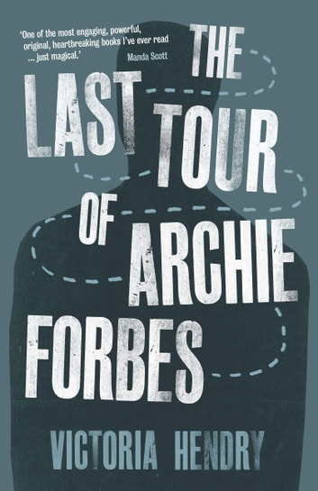The Last Tour of Archie Forbes ebook by Victoria Hendry
