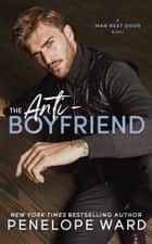 The Anti-Boyfriend ebook by Penelope Ward