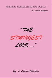 """The Strongest Love..."" ebook by T. Lawrence Harrison"