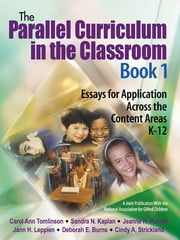 The Parallel Curriculum in the Classroom, Book 1 - Essays for Application Across the Content Areas, K-12 ebook by Dr. Carol Ann Tomlinson,Sandra N. Kaplan,Dr. Jeanne H. Purcell,Dr. Jann H. Leppien,Deborah E. Burns,Ms. Cindy A. Strickland