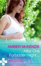 After One Forbidden Night... (Mills & Boon Medical) ebook by Amber McKenzie