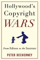 Hollywood's Copyright Wars ebook by Peter Decherney