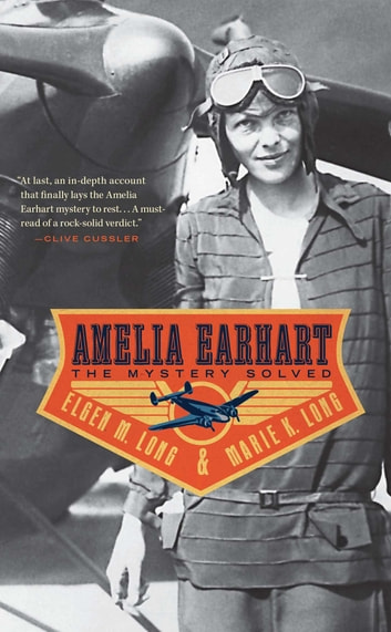Amelia Earhart - The Mystery Solved ebook by Marie K. Long,Elgen M. Long