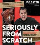 Seriously From Scratch ebook by Joe Gatto
