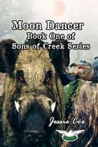 Moondancer - Sons of Creek, #1 ebook by Jessie Cox