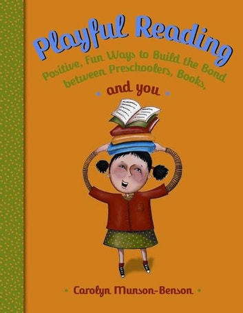 Playful Reading: Positive, Fun Ways to Build the Bond Between Preschoolers, Books, and You ebook by Carolyn Munson-Benson
